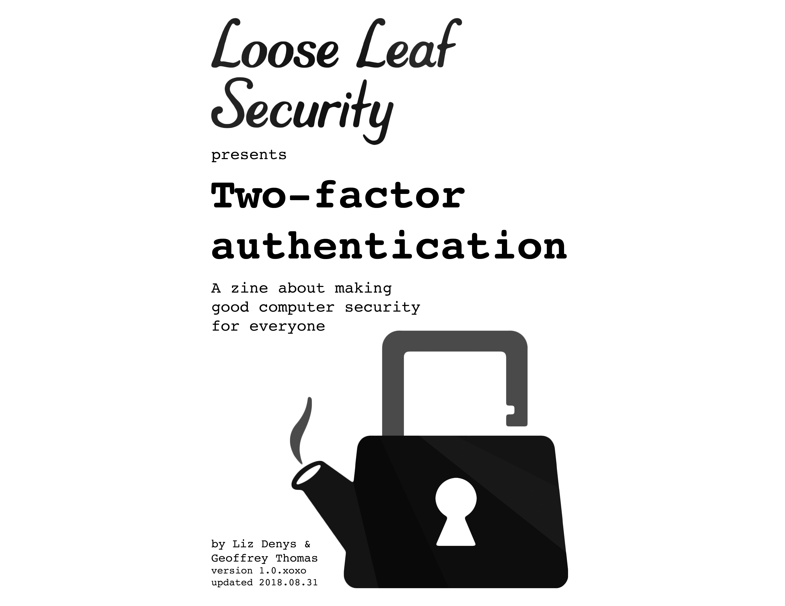 Loose Leaf Security presents two-factor authentication, a zine making good computer security for everyone by Liz Denys & Geoffrey Thomas